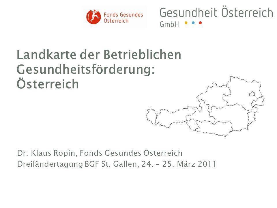 Dr. Klaus Ropin, Fonds Gesundes Österreich Dreiländertagung BGF St. Gallen, 24. – 25. März 2011 Landkarte der Betrieblichen Gesundheitsförderung: Öste
