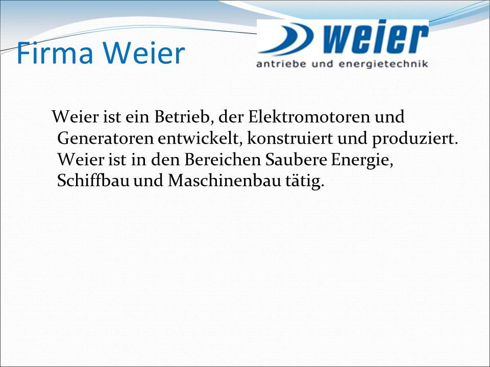 Firma Weier Weier ist ein Betrieb, der Elektromotoren und Generatoren entwickelt, konstruiert und produziert.