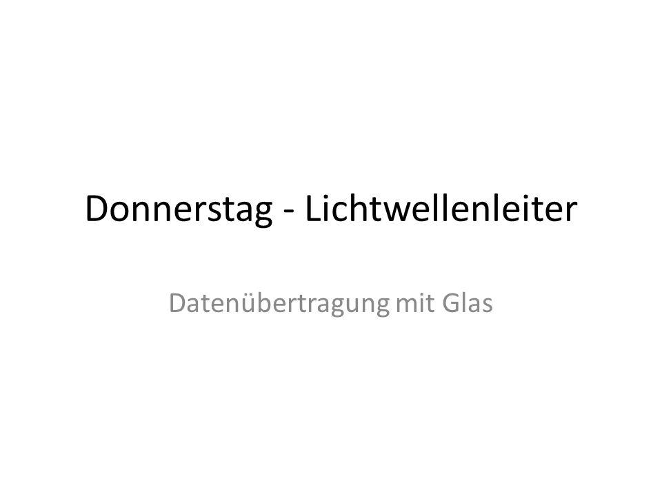 Donnerstag - Lichtwellenleiter Datenübertragung mit Glas