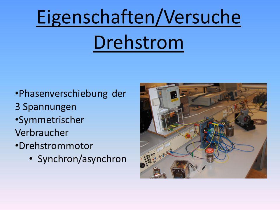 Eigenschaften/Versuche Drehstrom Phasenverschiebung der 3 Spannungen Symmetrischer Verbraucher Drehstrommotor Synchron/asynchron