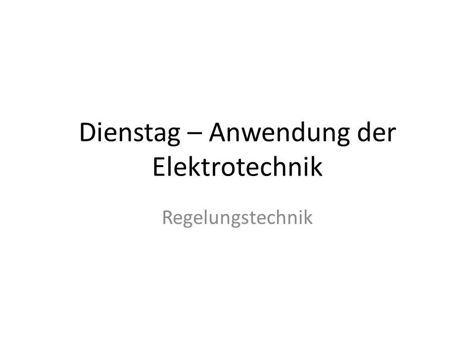 Dienstag – Anwendung der Elektrotechnik Regelungstechnik