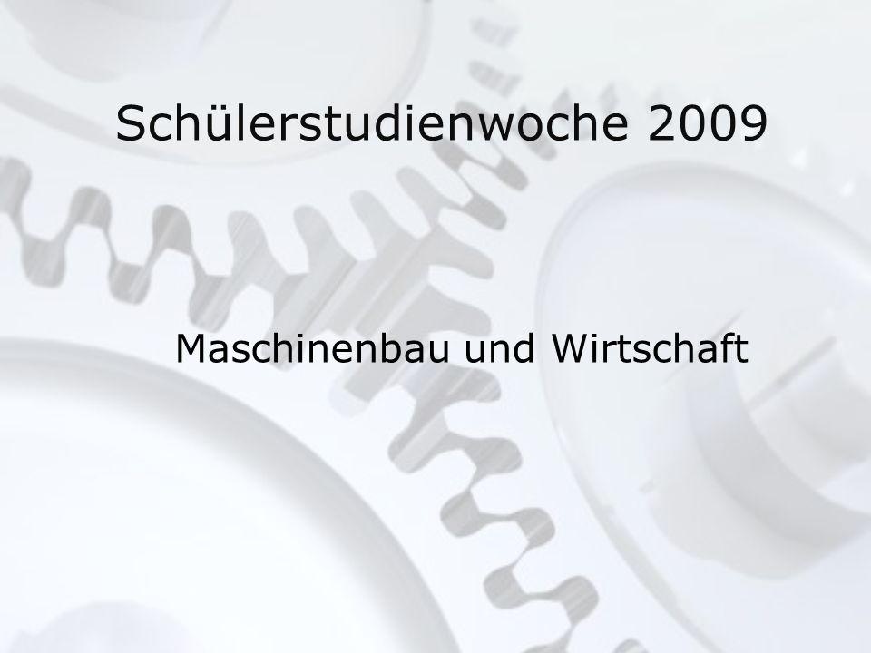 Schülerstudienwoche 2009 Maschinenbau und Wirtschaft
