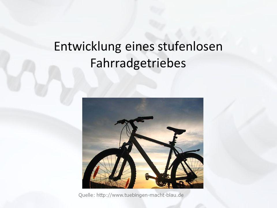 Entwicklung eines stufenlosen Fahrradgetriebes Quelle: http://www.tuebingen-macht-blau.de