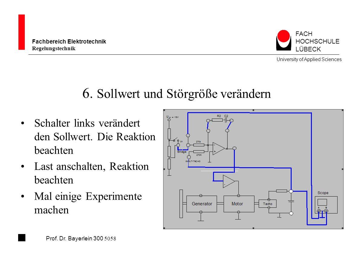 FACH HOCHSCHULE LÜBECK University of Applied Sciences Fachbereich Elektrotechnik Regelungstechnik Prof. Dr. Bayerlein 300 5058 6. Sollwert und Störgrö