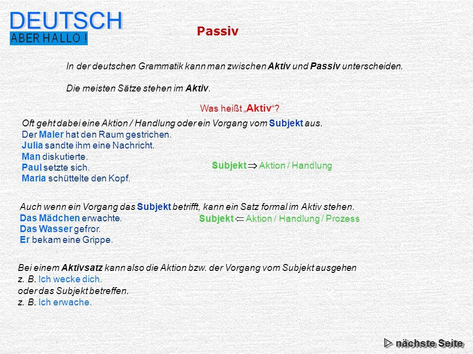 Passiv DEUTSCH In der deutschen Grammatik kann man zwischen Aktiv und Passiv unterscheiden.