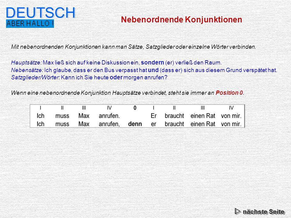 Nebenordnende Konjunktionen DEUTSCH Mit nebenordnenden Konjunktionen kann man Sätze, Satzglieder oder einzelne Wörter verbinden. Hauptsätze: Max ließ