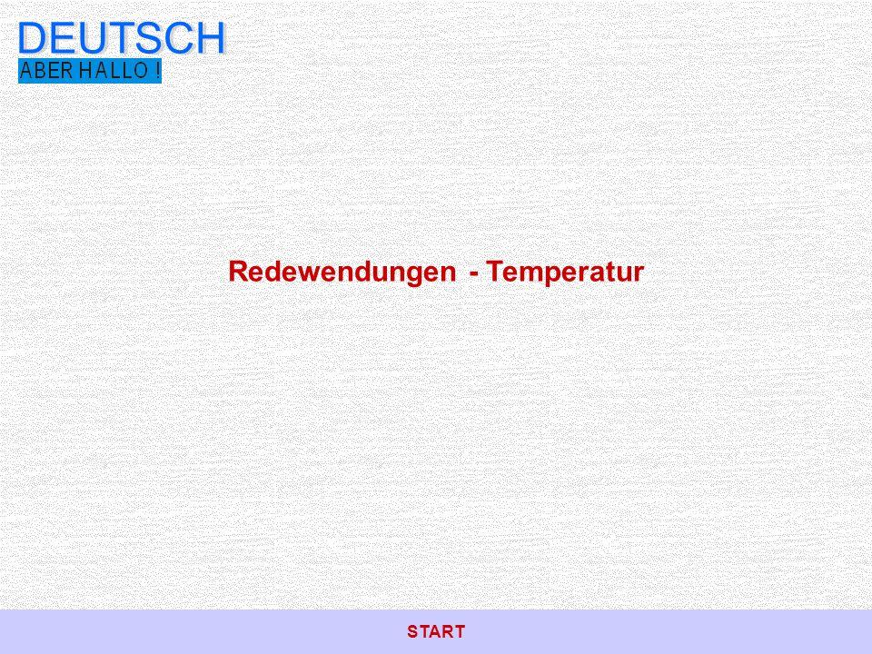 Leider nicht! zurück Redewendungen - Temperatur DEUTSCH
