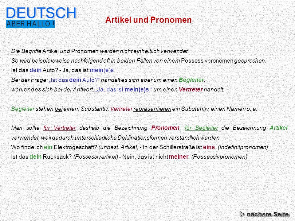 Artikel und Pronomen DEUTSCH Die Begriffe Artikel und Pronomen werden nicht einheitlich verwendet. So wird beispielsweise nachfolgend oft in beiden Fä