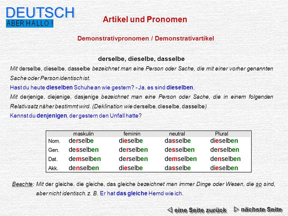 Artikel und Pronomen DEUTSCH Demonstrativpronomen / Demonstrativartikel derselbe, dieselbe, dasselbe Mit derselbe, dieselbe, dasselbe bezeichnet man e