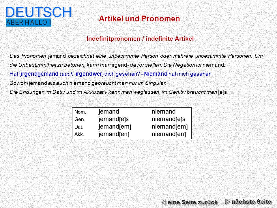 Artikel und Pronomen DEUTSCH Indefinitpronomen / indefinite Artikel Das Pronomen jemand bezeichnet eine unbestimmte Person oder mehrere unbestimmte Pe