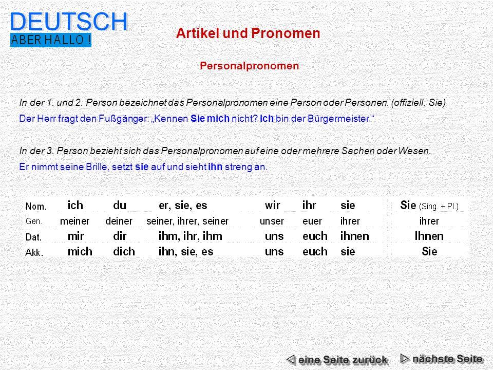 Artikel und Pronomen DEUTSCH Personalpronomen In der 1. und 2. Person bezeichnet das Personalpronomen eine Person oder Personen. (offiziell: Sie) Der