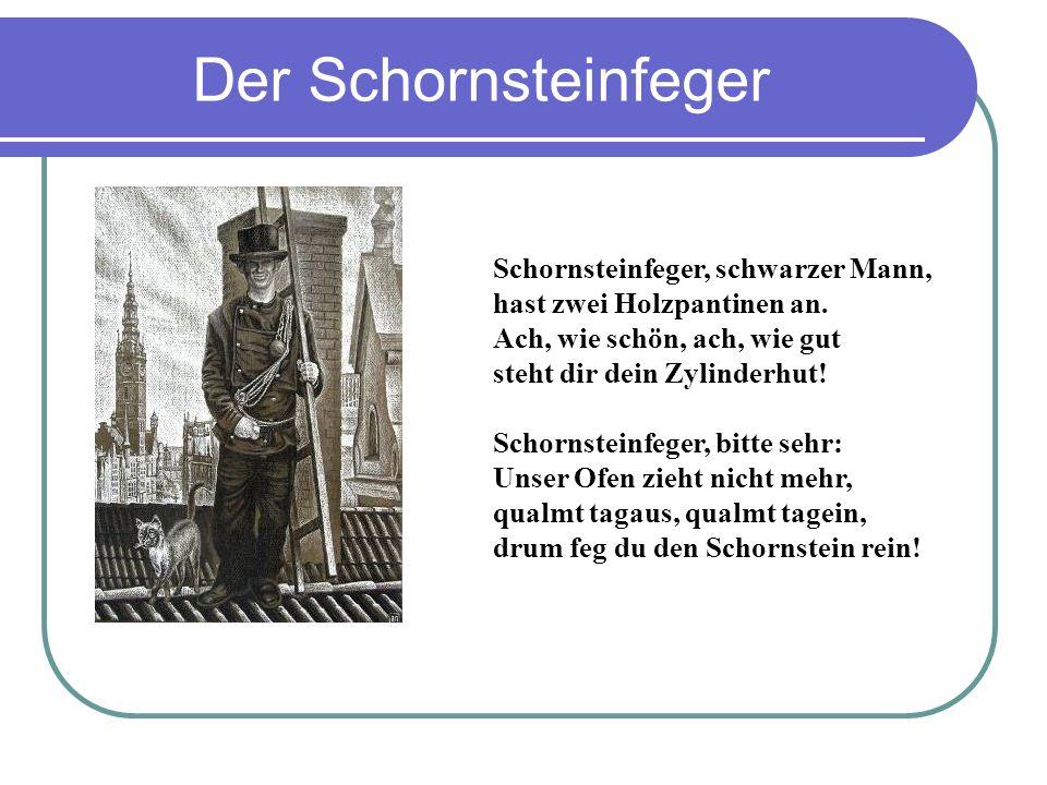 Der Schornsteinfeger Schornsteinfeger, schwarzer Mann, hast zwei Holzpantinen an.
