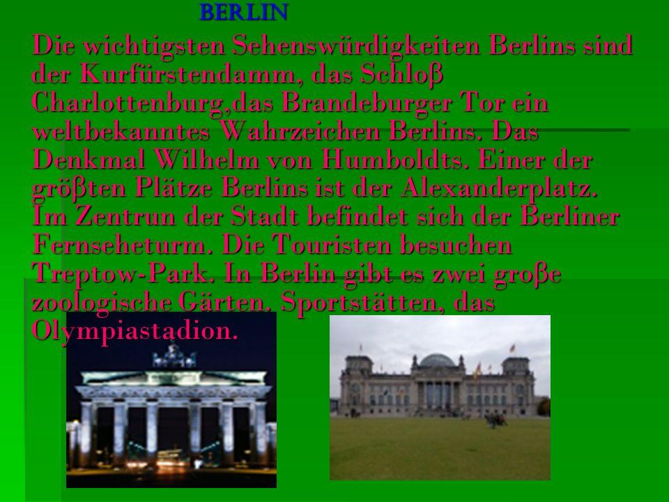 Berlin Berlin Die wichtigsten Sehenswürdigkeiten Berlins sind der Kurfürstendamm, das Schlo β Charlottenburg,das Brandeburger Tor ein weltbekanntes Wa