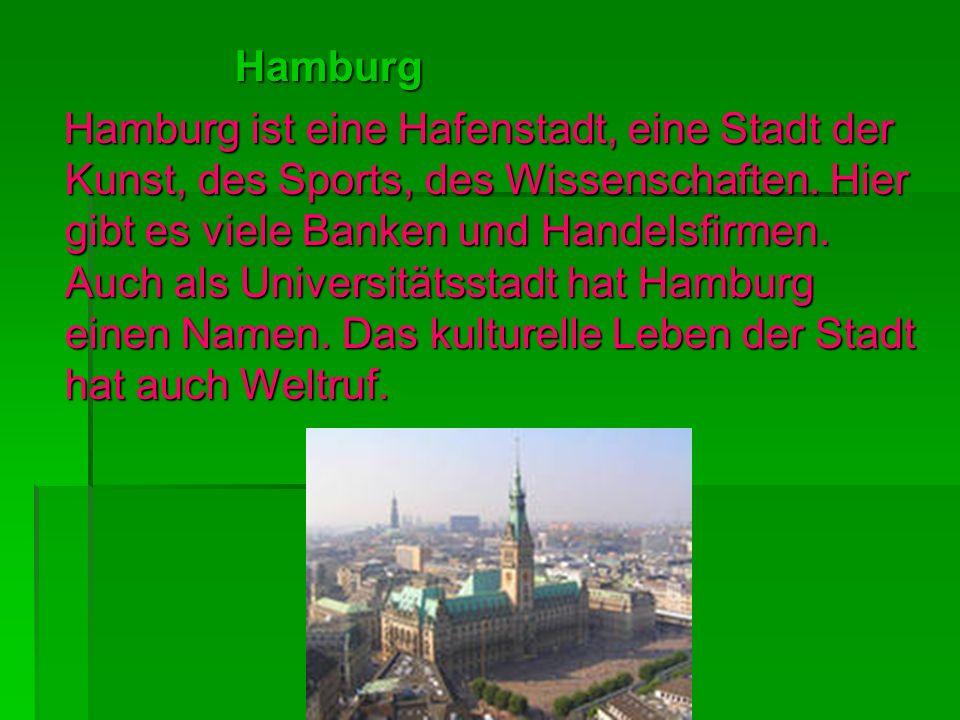 Hamburg Hamburg Hamburg ist eine Hafenstadt, eine Stadt der Kunst, des Sports, des Wissenschaften. Hier gibt es viele Banken und Handelsfirmen. Auch a