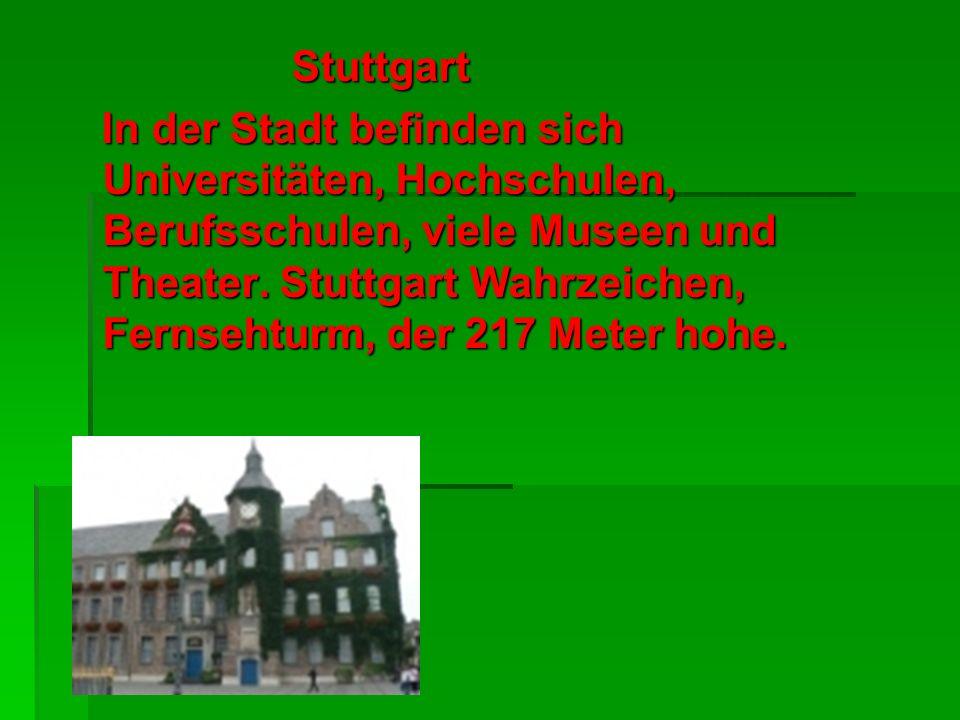 Stuttgart Stuttgart In der Stadt befinden sich Universitäten, Hochschulen, Berufsschulen, viele Museen und Theater. Stuttgart Wahrzeichen, Fernsehturm