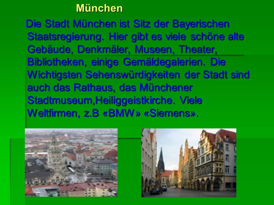 München München Die Stadt München ist Sitz der Bayerischen Staatsregierung. Hier gibt es viele schöne alte Gebäude, Denkmäler, Museen, Theater, Biblio