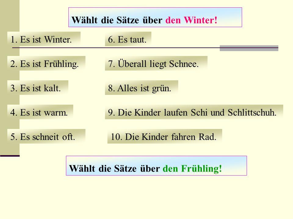 Wählt die Sätze über den Winter.1. Es ist Winter.