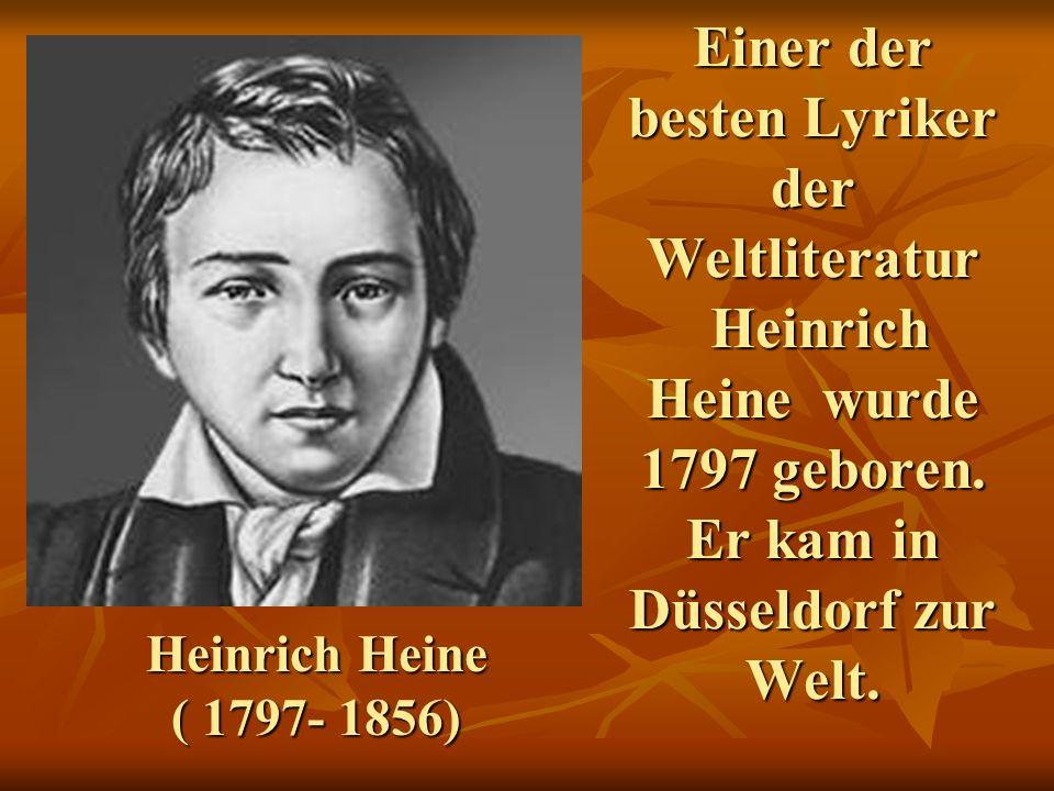 Einer der besten Lyriker der Weltliteratur Heinrich Heine wurde 1797 geboren.