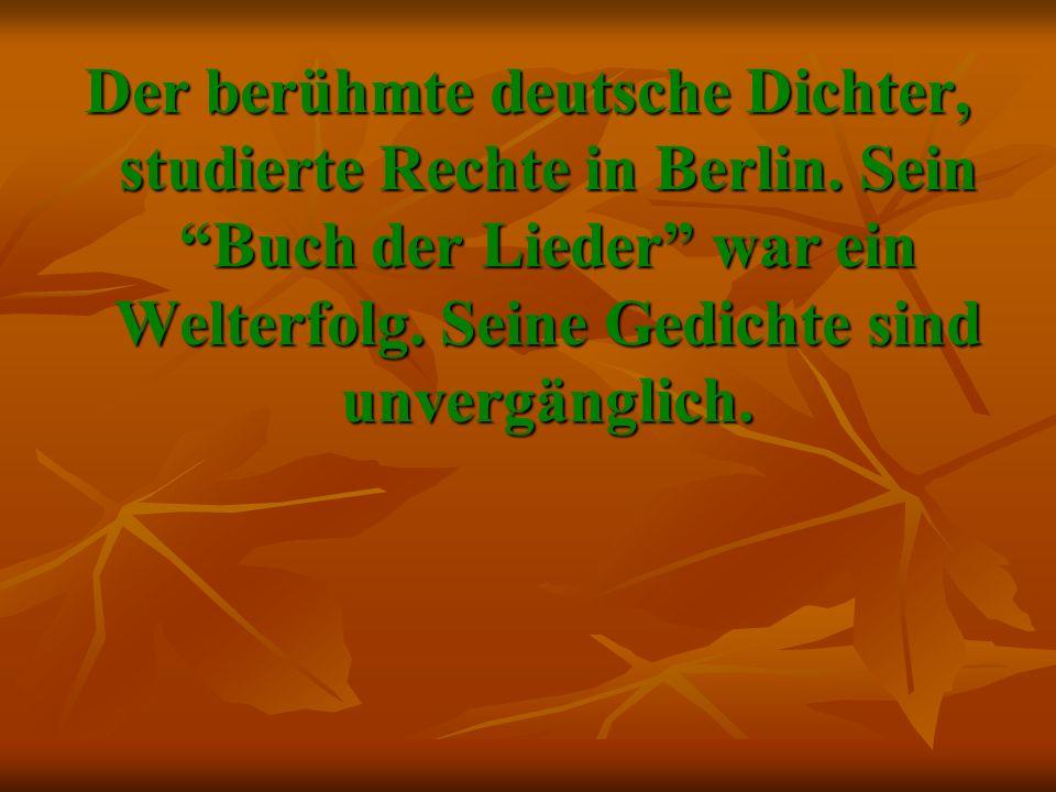 Der berühmte deutsche Dichter, studierte Rechte in Berlin.
