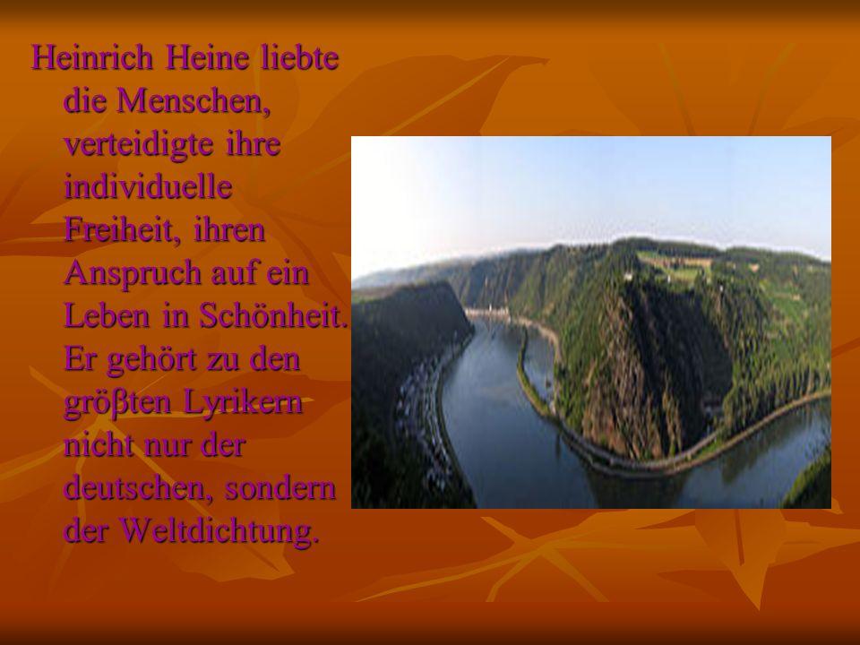 Heinrich Heine liebte die Menschen, verteidigte ihre individuelle Freiheit, ihren Anspruch auf ein Leben in Schönheit.