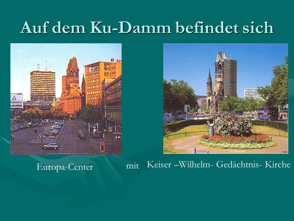 Auf dem Ku-Damm befindet sich Europa-Center Keiser –Wilhelm- Gedächtnis- Kirche mit