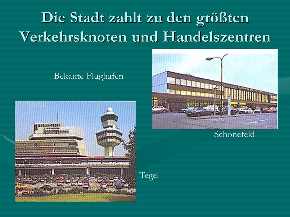 Die Stadt zahlt zu den größten Verkehrsknoten und Handelszentren Bekante Flughafen Schonefeld Tegel