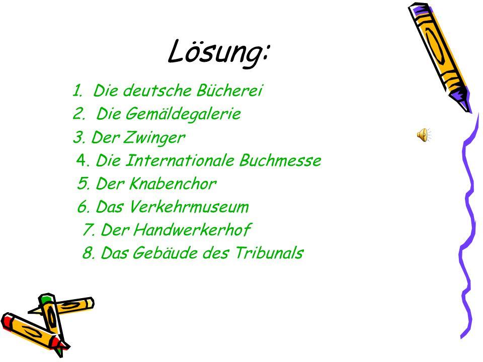 Lösung: 1. Die deutsche Bücherei 2. Die Gemäldegalerie 3.