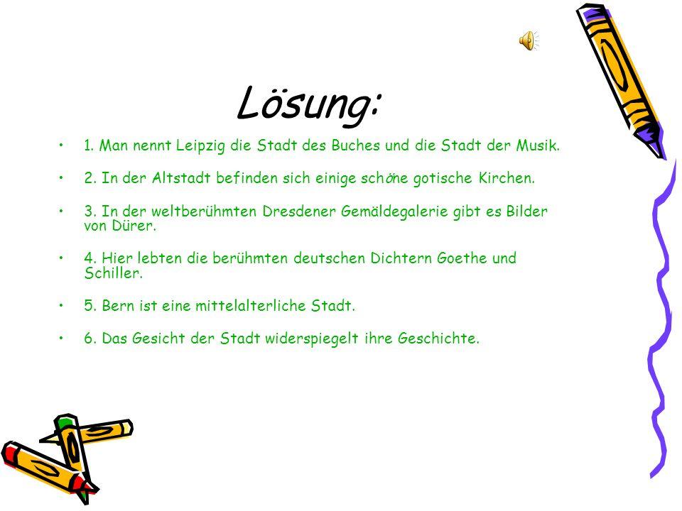 Lösung: 1. Man nennt Leipzig die Stadt des Buches und die Stadt der Musik.