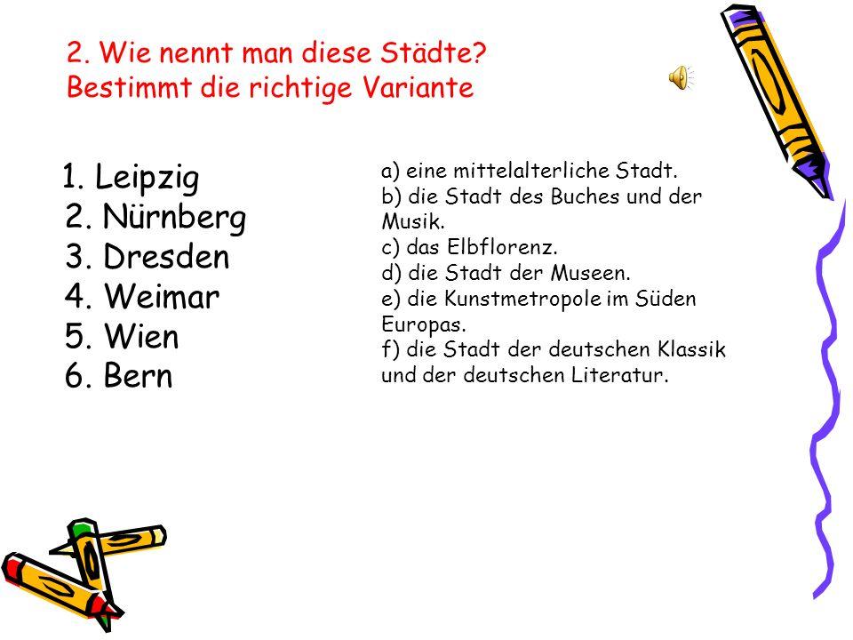 1. Leipzig 2. Nürnberg 3. Dresden 4. Weimar 5.