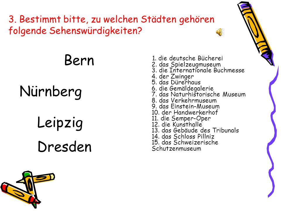 Lösung: Leipzig (1, 3); Nürnberg (2, 5, 8, 10, 13); Dresden (4, 6, 11, 14); Bern (7, 9, 12, 15).