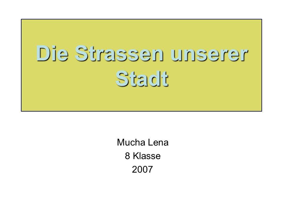 Die Strassen unserer Stadt Mucha Lena 8 Klasse 2007