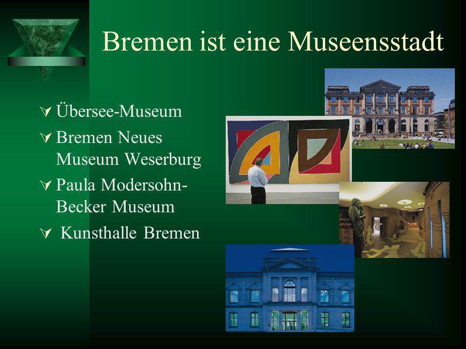 Bremen ist eine Museensstadt Übersee-Museum Bremen Neues Museum Weserburg Paula Modersohn- Becker Museum Kunsthalle Bremen