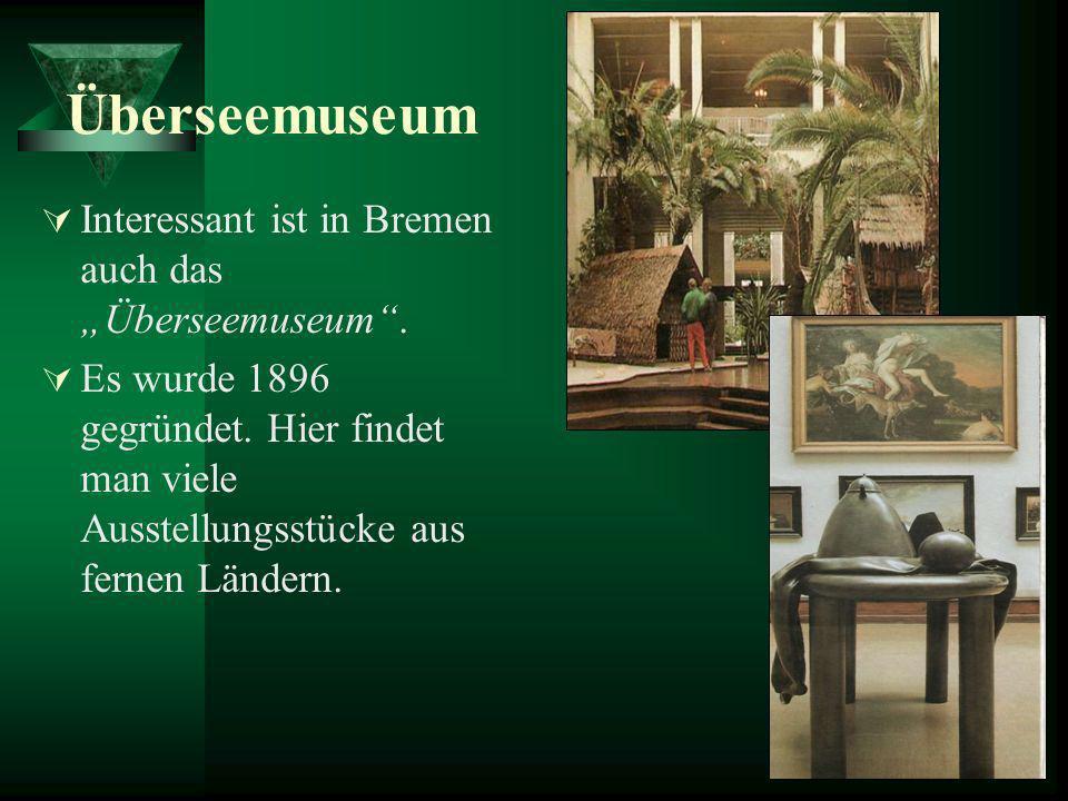Überseemuseum Interessant ist in Bremen auch das Überseemuseum. Es wurde 1896 gegründet. Hier findet man viele Ausstellungsstücke aus fernen Ländern.