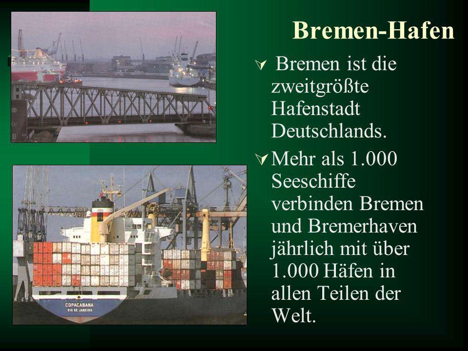 Bremen-Hafen Bremen ist die zweitgrößte Hafenstadt Deutschlands. Mehr als 1.000 Seeschiffe verbinden Bremen und Bremerhaven jährlich mit über 1.000 Hä