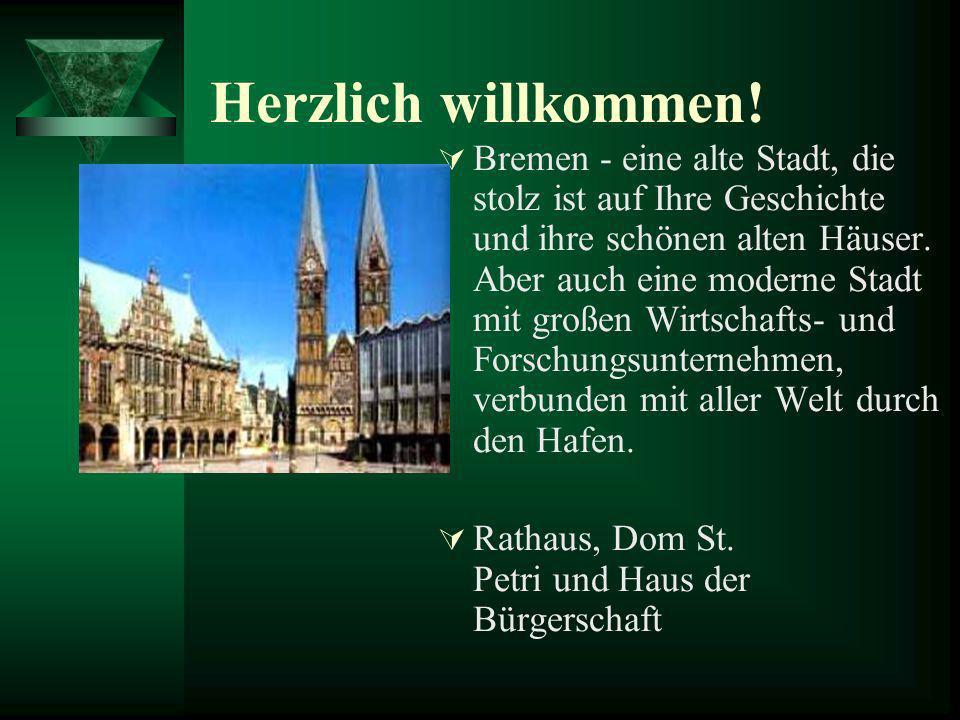 Herzlich willkommen! Bremen - eine alte Stadt, die stolz ist auf Ihre Geschichte und ihre schönen alten Häuser. Aber auch eine moderne Stadt mit große