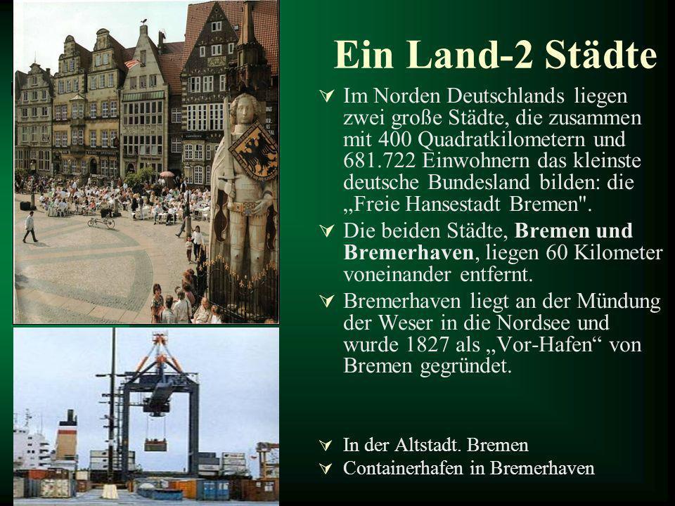 Ein Land-2 Städte Im Norden Deutschlands liegen zwei große Städte, die zusammen mit 400 Quadratkilometern und 681.722 Einwohnern das kleinste deutsche