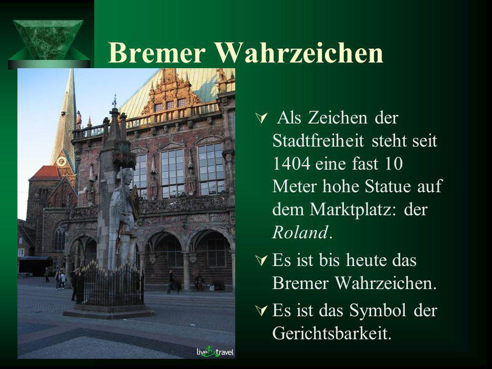 Bremer Wahrzeichen Als Zeichen der Stadtfreiheit steht seit 1404 eine fast 10 Meter hohe Statue auf dem Marktplatz: der Roland. Es ist bis heute das B