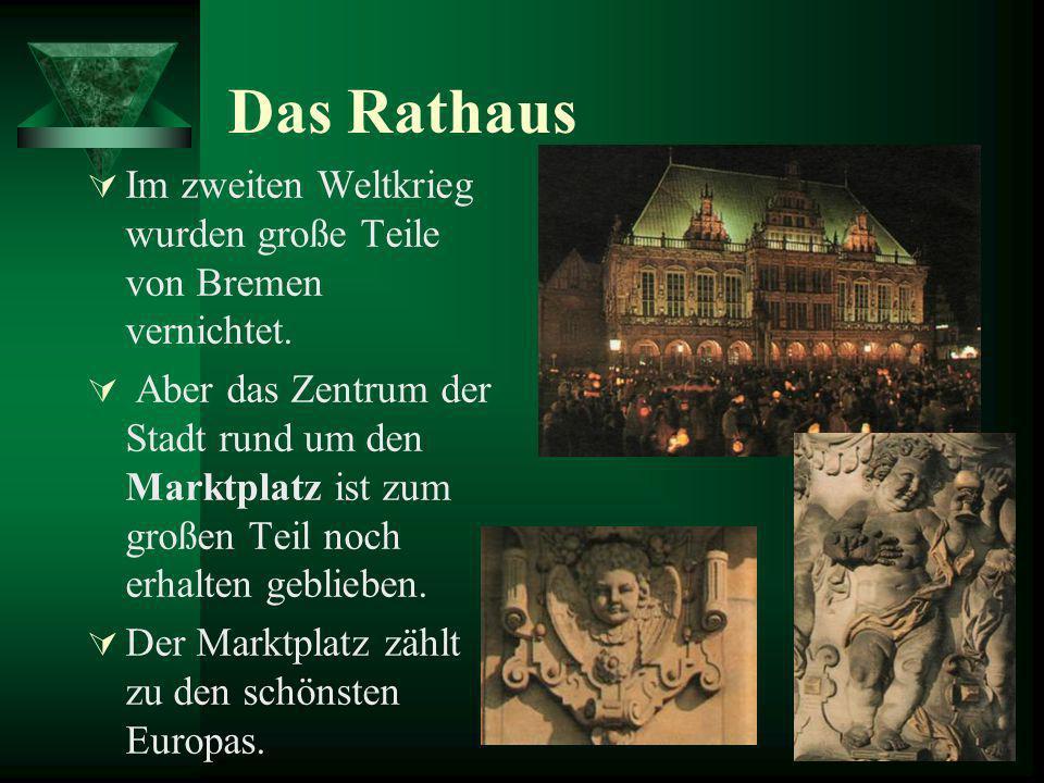 Das Rathaus Im zweiten Weltkrieg wurden große Teile von Bremen vernichtet. Aber das Zentrum der Stadt rund um den Marktplatz ist zum großen Teil noch