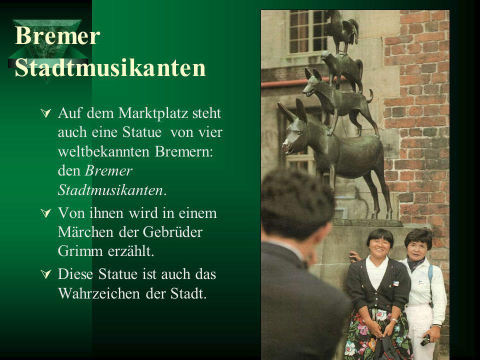 Bremer Stadtmusikanten Auf dem Marktplatz steht auch eine Statue von vier weltbekannten Bremern: den Bremer Stadtmusikanten. Von ihnen wird in einem M