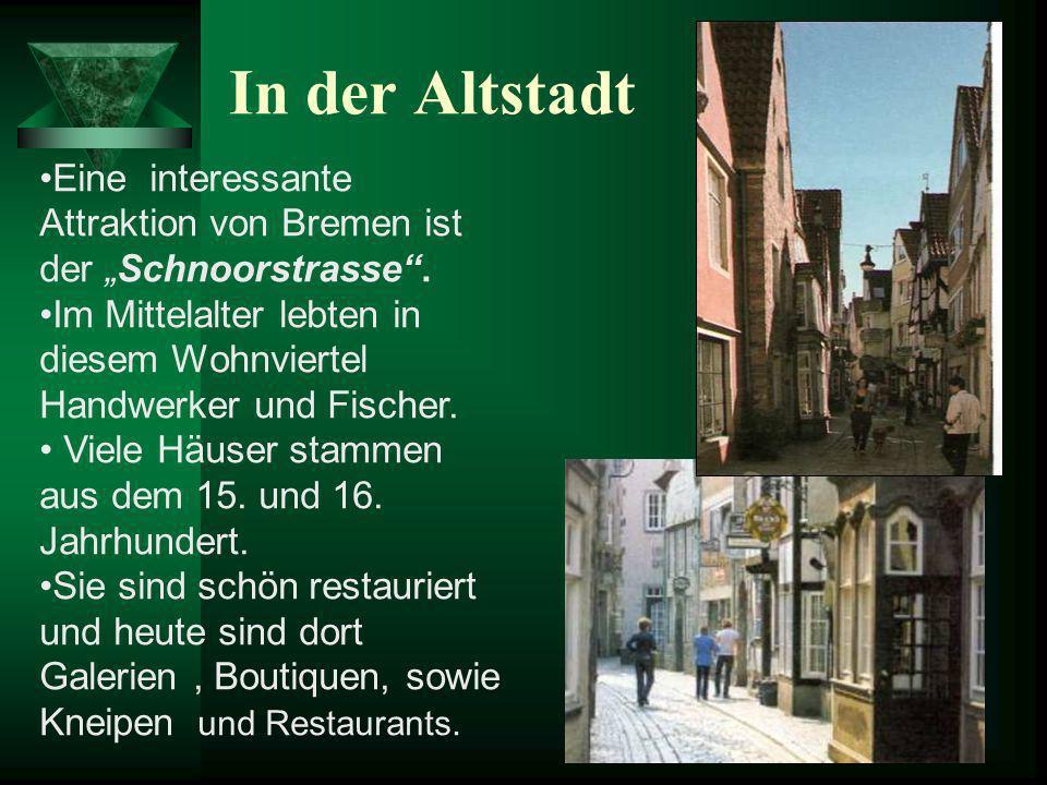 In der Altstadt Eine interessante Attraktion von Bremen ist der Schnoorstrasse. Im Mittelalter lebten in diesem Wohnviertel Handwerker und Fischer. Vi