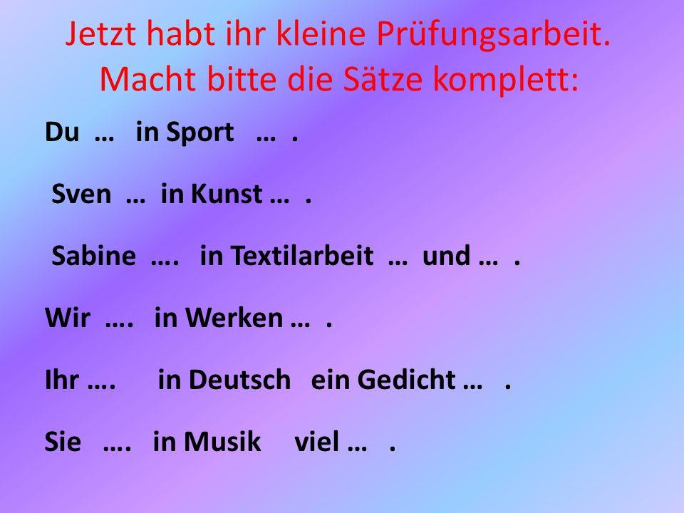 Jetzt habt ihr kleine Prüfungsarbeit.Macht bitte die Sätze komplett: Du … in Sport ….