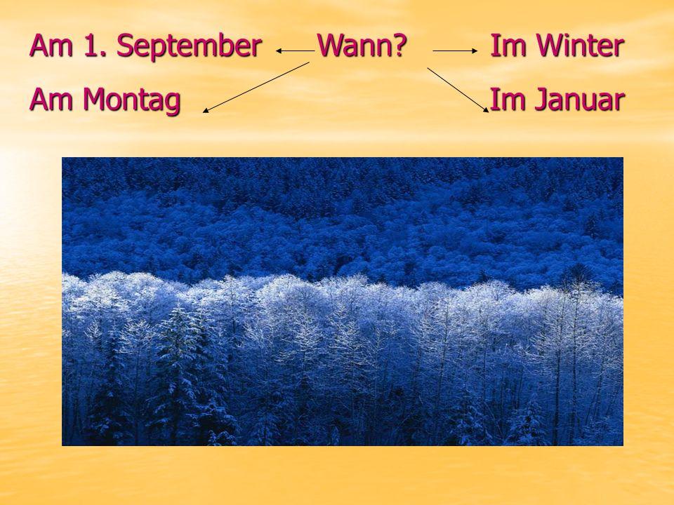 Am 1. September Wann? Im Winter Am Montag Im Januar
