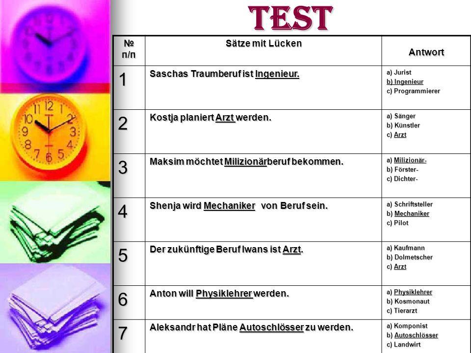 Test п/п п/п Sätze mit Lücken Antwort 1 Saschas Traumberuf ist Ingenieur. a) Jurist b) Ingenieur c) Programmierer 2 Kostja planiert Arzt werden. a) Sä