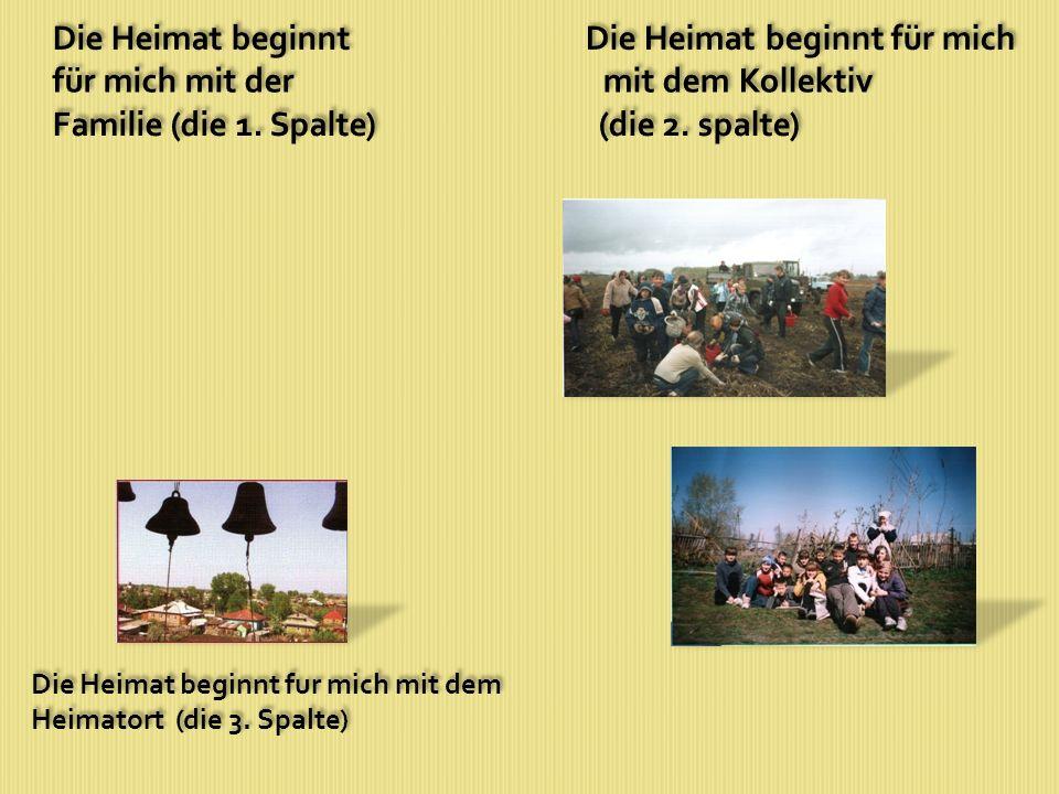 Die Heimat beginnt fur mich mit dem Heimatort (die 3. Spalte) Die Heimat beginnt fur mich mit dem Heimatort (die 3. Spalte)