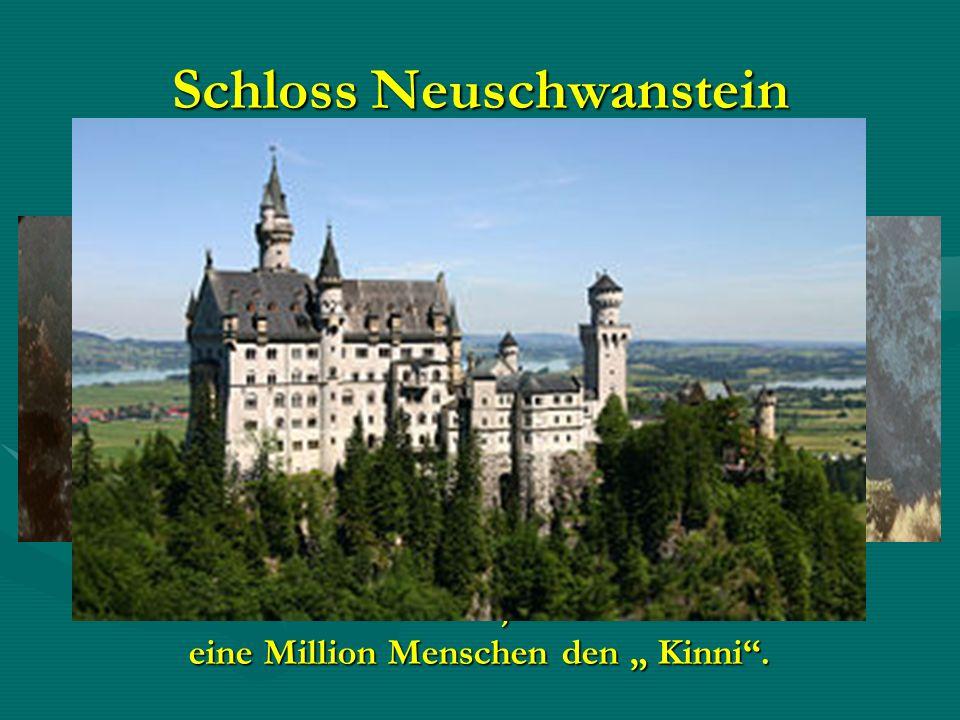 Schloss Neuschwanstein Heute besuchen jährlich mehr alsHeute besuchen jährlich mehr als eine Million Menschen den Kinni.