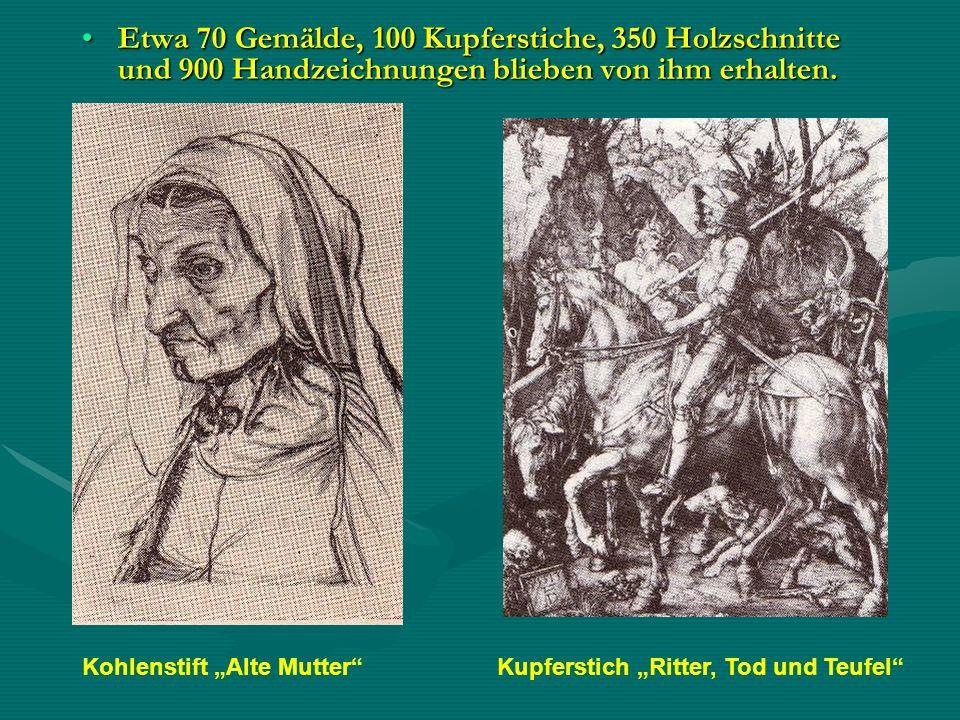 Etwa 70 Gemälde, 100 Kupferstiche, 350 Holzschnitte und 900 Handzeichnungen blieben von ihm erhalten.Etwa 70 Gemälde, 100 Kupferstiche, 350 Holzschnit
