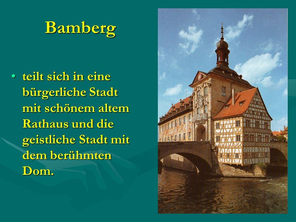 Bamberg teilt sich in eine bürgerliche Stadt mit schönem altem Rathaus und die geistliche Stadt mit dem berühmten Dom.teilt sich in eine bürgerliche S