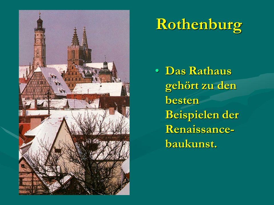 Rothenburg Das Rathaus gehört zu den besten Beispielen der Renaissance- baukunst.Das Rathaus gehört zu den besten Beispielen der Renaissance- baukunst