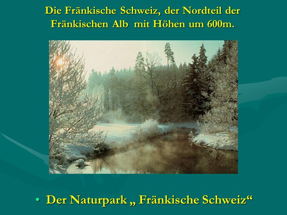 Die Fränkische Schweiz, der Nordteil der Fränkischen Alb mit Höhen um 600m. Der Naturpark Fränkische SchweizDer Naturpark Fränkische Schweiz