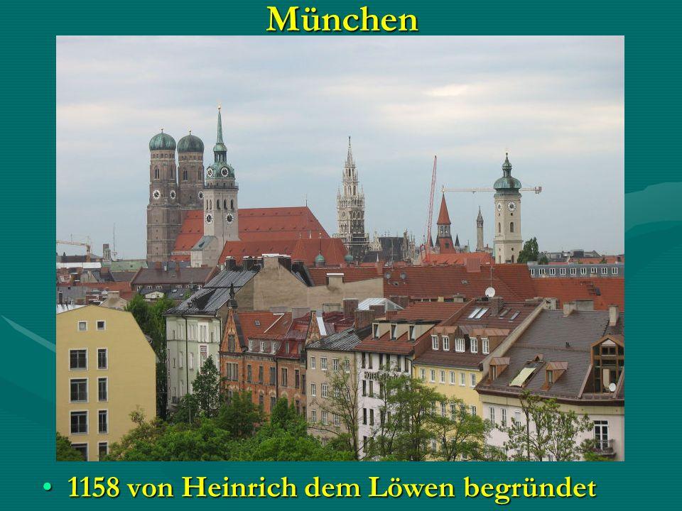 München 1158 von Heinrich dem Löwen begründet1158 von Heinrich dem Löwen begründet